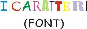 Figura che mostra la scritta I CARATTERI (FONT) con lettere colorate di diversi colori